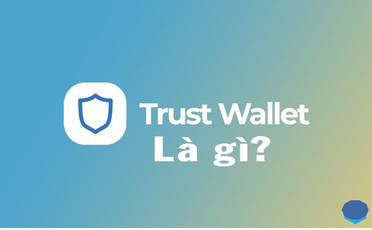 Trust wallet là gì?